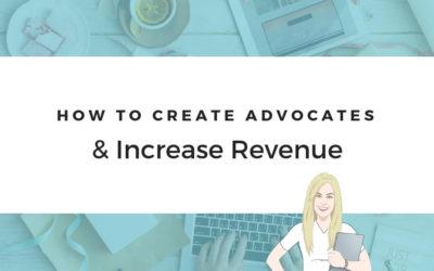 How To Create Customer Advocates & Increase Revenue