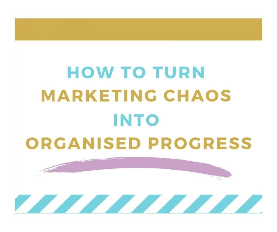 How to Turn Marketing Chaos into Progress